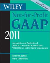 Wiley Not-for-Profit GAAP 2011: Interpretation and Application of Generally Accepted Accounting Principles, Edition 8