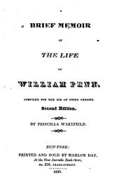A Brief Memoir of the Life of William Penn: Comp. for the Use of Young Persons