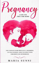Pregnancy Guide for First Time Moms