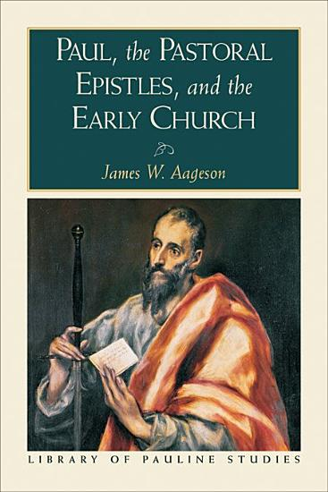 Paul  the Pastoral Epistles  and the Early Church  Library of Pauline Studies  PDF