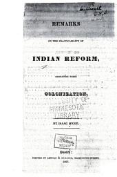 Remarks on the Practicability of Indian Reform, Embracing Their Colonization