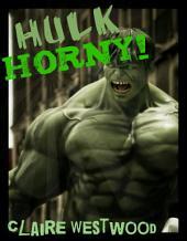 Hulk HORNY!: A Superhero-themed MMF Creampie erotic tale
