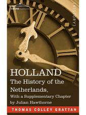 HOLLAND: The History of the Netherlands, With a Supplementary Chapter by Julian Hawthorne