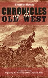 The Chronicles of the Old West - 4 Historical Books Exploring the Wild Past of the American West (Illustrated): Western Collection, Including The Story of the Cowboy, The Way to the West, The Story of the Outlaw & The Passing of the Frontier