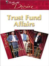 Trust Fund Affairs: Paying The Playboy's Price\Exposing The Executive's Secrets\Bending To The Bachelor's Will