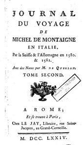 Journal du voyage de Michel de Montaigne en Italie, par la Suisse & l'Allemagne en 1580 & 1581: Volume2