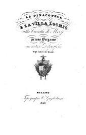 La pinacoteca e la villa Lochis alla frocetta di Mozzo presso Bergamo ...: Con notizie biografiche