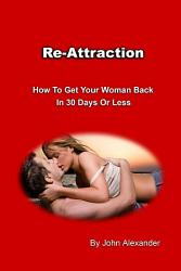 Re Attraction How To Get Your Woman Back In 30 Days Or Less Book PDF