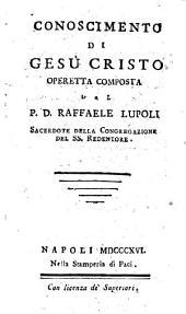 Conoscimento di Gesù Cristo operetta composta dal P. D. Raffaele Lupoli