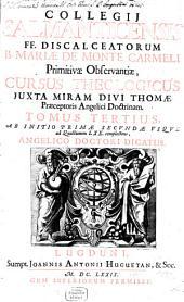 Cursus Theologicus: trib. tractatib. tomos V. et VI. componentibus auctior quam hactenus : Summam theologicam D. Thomae doct. angelici complectens, iuxta miram eiusdem angelici praeceptoris doctrinam, et omnino consonè ad eam quam Complutense collegium eiusd. ordinis in suo artium cursu tradit. Ab Initio Primae Secundae, usque ad LXX. complectens, Volume 3