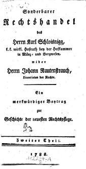 Sonderbarer Rechtshandel des Karl Schloisnigg ... wider Johann Rautenstrauch ... Ein merkwürdiger Beytrag zur Geschichte der neuesten Rechtspflege: Volume 2