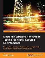 Mastering Wireless Penetration Testing for Highly Secured Environments PDF