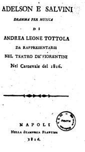 Adelson e Salvini dramma per musica di Andrea Leone Tottola da rappresentarsi nel Teatro de' Fiorentini nel Carnevale del 1816