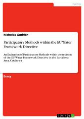 Participatory Methods within the EU Water Framework Directive: An Evaluation of Participatory Methods within the revision of the EU Water Framework Directive in the Barcelona Area, Catalunya