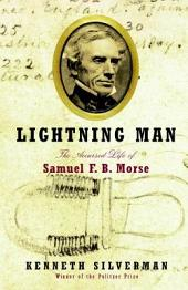 Lightning Man: The Accursed Life of Samuel F. B. Morse