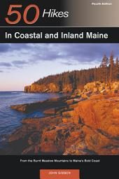 Explorer's Guide 50 Hikes in Coastal and Inland Maine: From the Burnt Meadow Mountains to Maine's Bold Coast (Fourth Edition): Edition 4