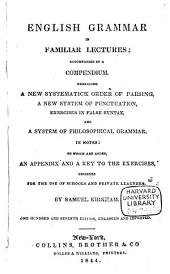 English Grammar in Familiar Lectures: Accompanied by a Compendium Embracing a New Systematick Order of Parsing ...