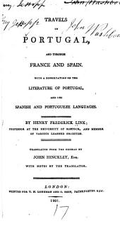 Travels in Portugal: And Through France and Spain. With a Dissertation on the Literature of Portugal, and the Spanish and Portugueze Languages