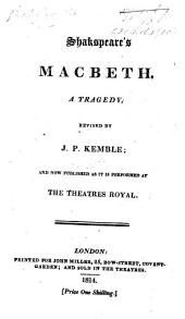 Shakspeare's Macbeth; a tragedy; revised by J. P. Kemble; and now published as it is performed at the Theatres Royal