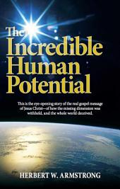The Incredible Human Potential: The Gospel of Jesus Christ and the awesome purpose of man