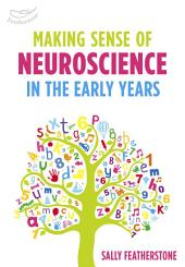 Making Sense of Neuroscience in the Early Years