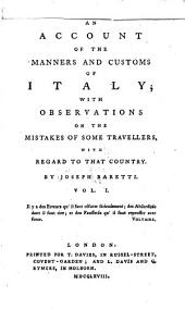 An account of the manners and customs of Italy: with observations on the mistakes of some travellers, with regard to that country, Volume 1