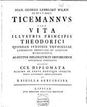 Ioan. Georgii Lebrecht Wilkii Ticemannus: sive, Vita illustris principis Theodorici ... Accedunt 210 diplomata ... et 10 sigilla aeri incisa
