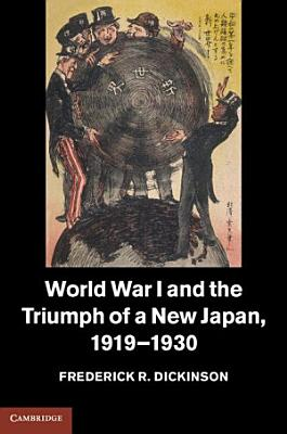 World War I and the Triumph of a New Japan  1919 1930 PDF