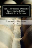 Ten Thousand Dreams Interpreted  Or  What s in a Dream PDF