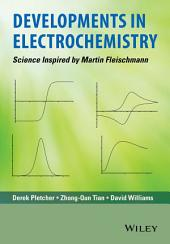 Developments in Electrochemistry: Science Inspired by Martin Fleischmann