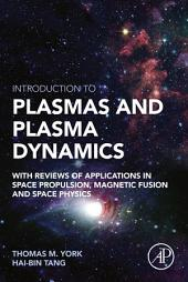Introduction to Plasmas and Plasma Dynamics: With Reviews of Applications in Space Propulsion, Magnetic Fusion and Space Physics