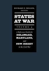 States at War, Volume 4: A Reference Guide for Delaware, Maryland, and New Jersey in the Civil War