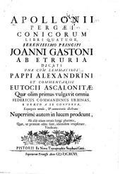 Apollonii Pergaei Conicorum libri quatuor ...: una cum lemmatibus Pappi Alexandrini et commentariis Eutocii Ascalonitae