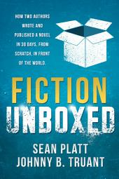 Fiction Unboxed: Publishing and Writing a Novel in 30 Days, From Scratch, In Front of the World