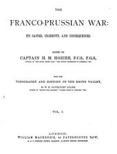 The Franco-Prussian War: Its Causes, Incidents, and Consequences, Volume 1