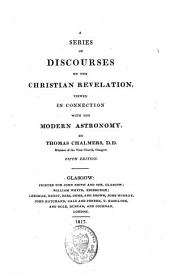 A Series of Discourses on the Christian Revelation, Viewed in Connexion with the Modern Astronomy