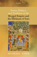 Power  Politics  and Tradition in the Mongol Empire and the   lkh  nate of Iran