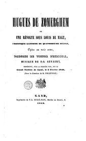 Hugues de Zomerghem, ou, Une révolte sous Louis de Male: chronique gantoise du quatorzième siècle. Opéra en trois actes