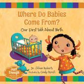 Where Do Babies Come From?: Our First Talk About Birth