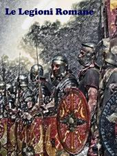 Le Legioni Romane: Storia di Roma e dell'Impero Romano