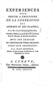 Expériences pour servir à l'histoire de la génération des animaux et des plantes ... Avec une ébauche de l'histoire des êtres organisés avant leur fécondation par J. Senebier, etc