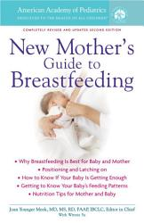 The American Academy Of Pediatrics New Mother S Guide To Breastfeeding Book PDF