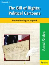 The Bill of Rights: Political Cartoons: Understanding Its Impact