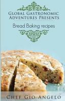Global Gastronomic Adventures Presents Bread Baking Recipes