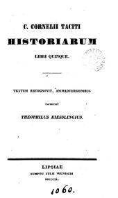 C. Cornelii Taciti Historiarum libri quinque. Textum recogn., animadversionibus instruxit T. Kiesslingius