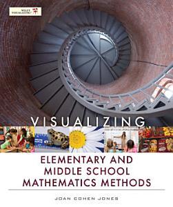 Visualizing Elementary and Middle School Mathematics Methods Book