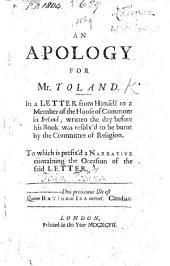 """An Apology for Mr. Toland, in a Letter from himself to a Member of the House of Commons in Ireland; written the day before his book [viz.""""Christianity not Mysterious""""] was resolv'd to be burnt by the Committee of Religion, etc"""