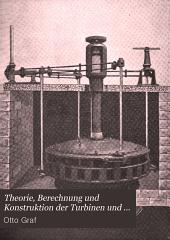 Theorie, Berechnung und Konstruktion der Turbinen und deren Regulatoren: Ein Lehrbuch für Schule und Praxis
