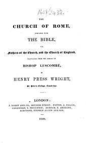 The Church of Rome, Compared with the Bible, and the Fathers of the Church, and the Church of England. Translated from the French ... by Henry Press Wright