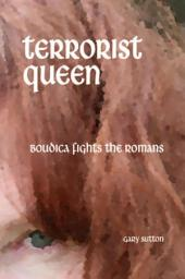 Terrorist Queen: Boudica Fights the Romans